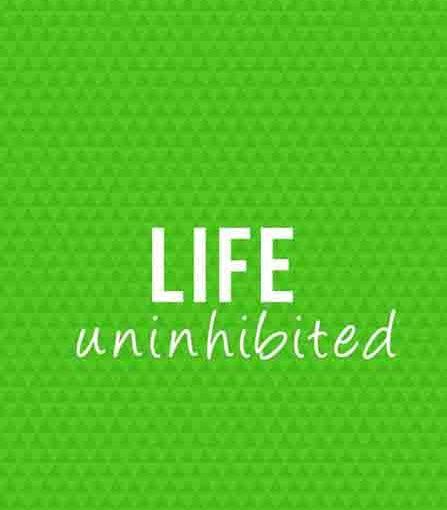 life uninhibited